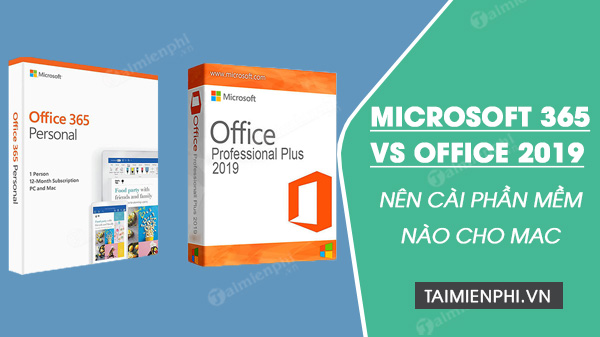 microsoft 365 vs office 2019 nen cai phan mem nao cho mac