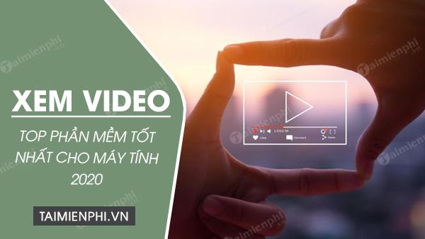 phan mem xem video cho may tinh tot nhat 2020
