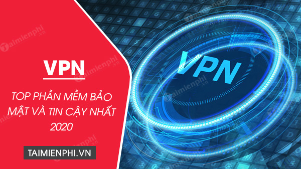 top phan mem vpn tot nhat 2020