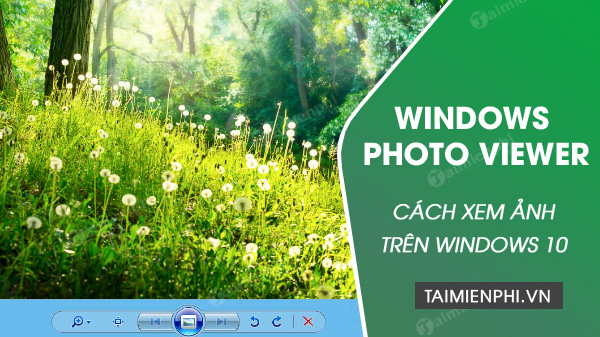 Xem ảnh trên Windows 10 bằng Windows Photo Viewer