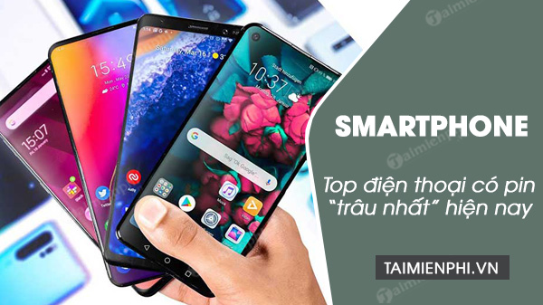 top smartphone co thoi luong pin trau nhat hien nay