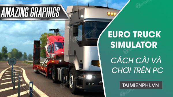 cach cai va choi game mo phong lai xe tai euro truck simulator