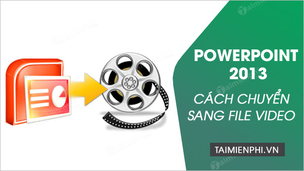 chuyen powerpoint sang video
