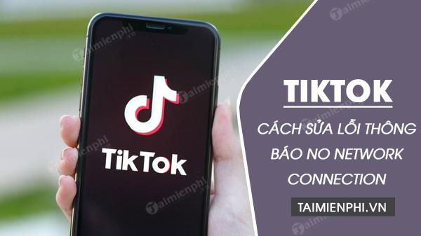 cach sua loi thong bao no network connection tren tiktok