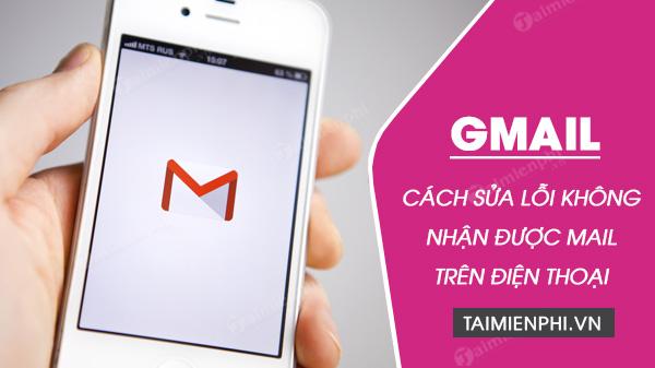 khac phuc loi khong nhan duoc mail tren dien thoai