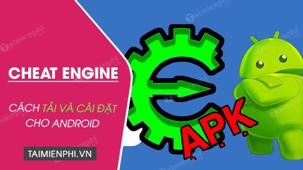 cach cai dat cheat engine cho dien thoai android