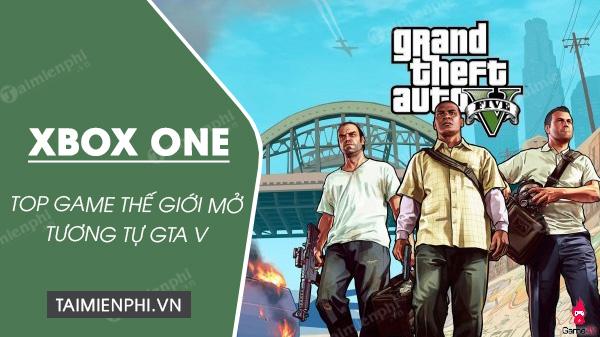 top game the gioi mo giong gta v tren xbox one