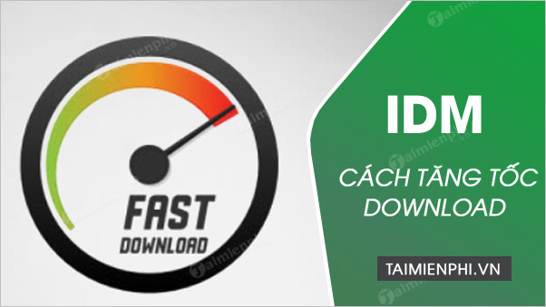 tang toc idm, nang cao toc do download cua internet download manager, ho tro tai file