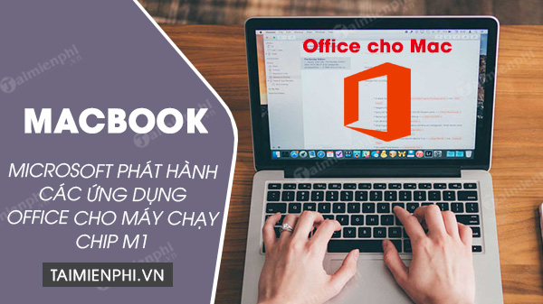 microsoft phat hanh ung dung office cho may macbook chay chip m1