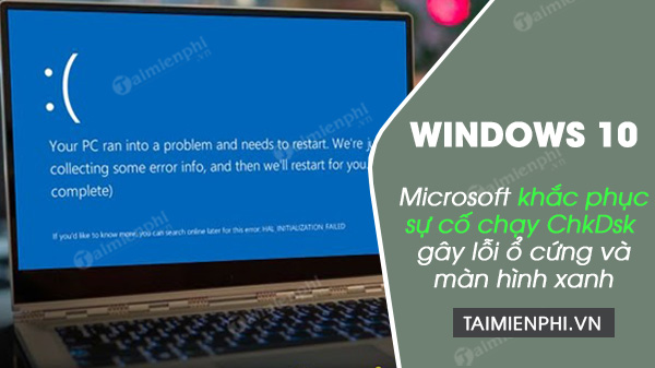 microsoft khac phuc su co chay chkdsk tren windows 10 gay loi o cung va man hinh xanh