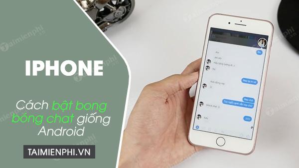 cach bat bong bong chat tren dien thoai iphone