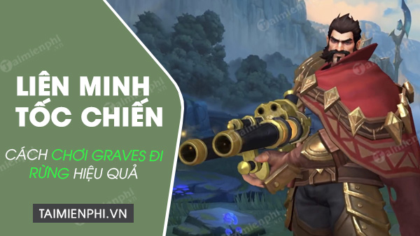 how to play graves in the league of toc chien