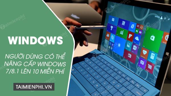 co the nang cap tu windows 7 va windwos 8 1 len windows 10 mien phi