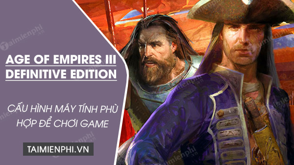 cacu hinh choi age of empires iii definitive edition