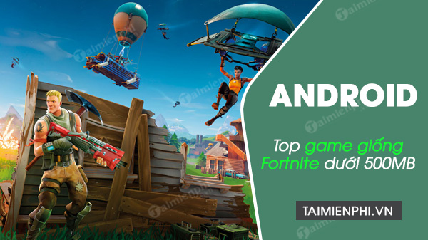5 game giong fortnite cho android duoi 500 mb