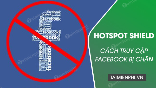 Vào Facebook bị chặn bằng Hotspot Shield