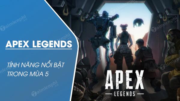 tong hop 5 tinh nang noi bat nhat apex legends mua 5