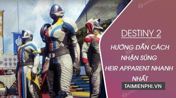 huong dan cach nhan sung heir apparent trong game destiny 2 nhanh nhat