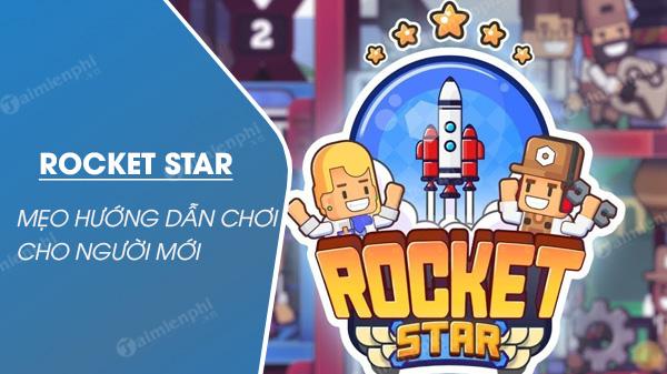 huong dan meo choi rocket star idle space factory cho nguoi moi