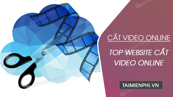 top website ho tro cat video online tot nhat