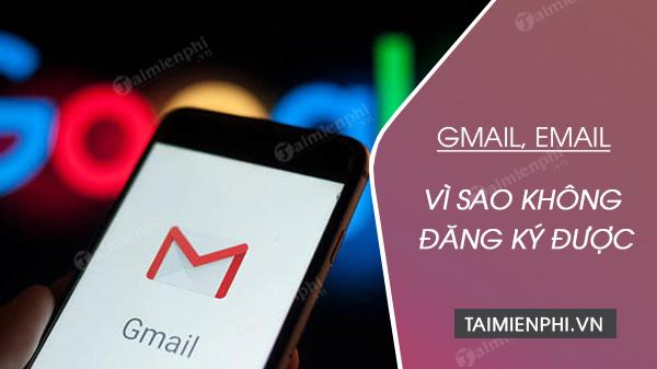 ly do khong dang ky duoc gmail email