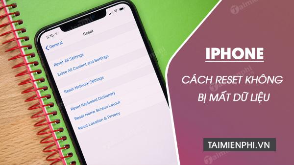 cach reset iphone khong bi mat du lieu
