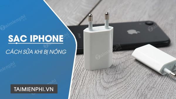 khac phuc loi cu sac iphone bi nong sac pin