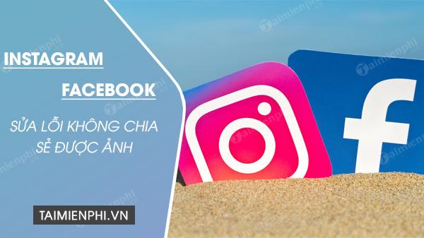 cach sua loi khong chia se duoc anh tu instagram len facebook