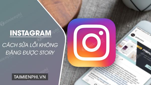 cach sua loi khong dang duoc story tren instagram