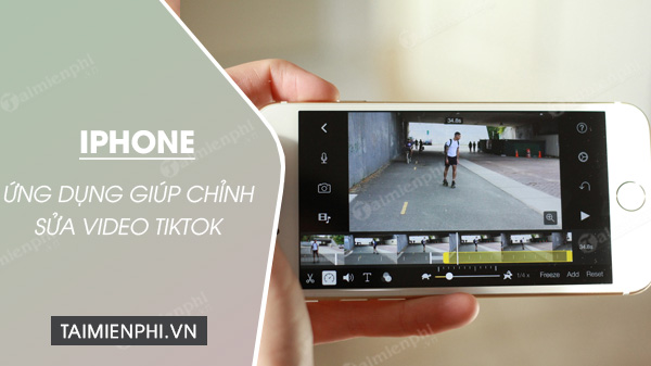 top ung dung giup chinh sua video tiktok tot nhat
