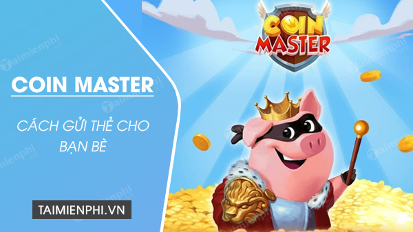 cach gui the cho ban be trong coin master