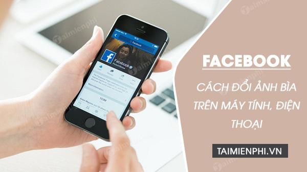 huong dan cach doi anh bia facebook tren dien thoai va may tinh