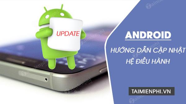 Cách cập nhật hệ điều hành cho thiết bị Android