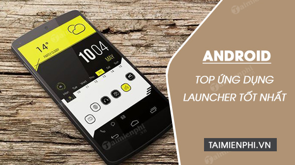 cac ung dung launcher tot nhat cho android