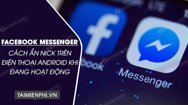 cach an nick facebook messenger dang hoat dong tren dien thoai android