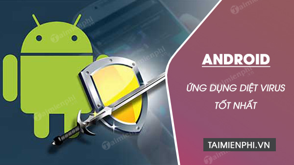 top ung dung diet virus cho android tot nhat