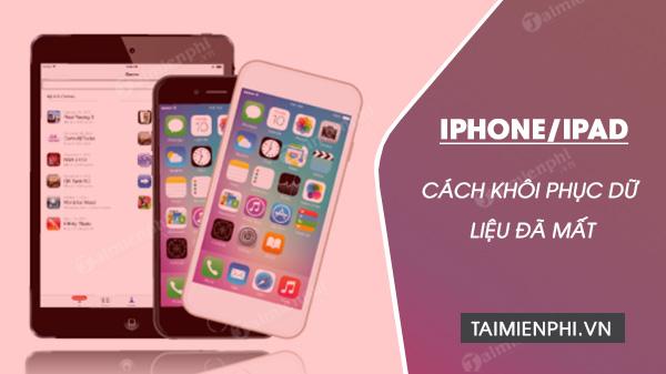 cach khoi phuc du lieu da mat tren iphone, ipad
