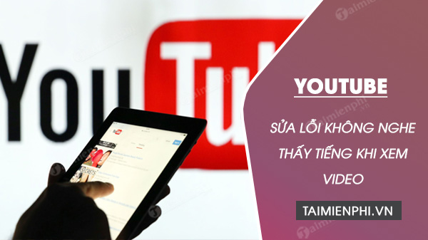 cach sua loi khong nghe thay tieng khi xem video tren youtube