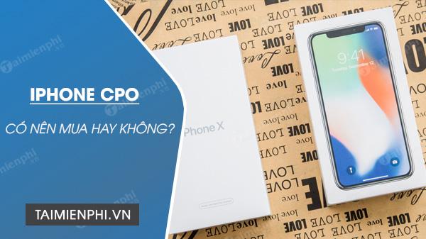 iphone cpo la gi lieu co nen mua khong