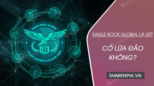 eagle rock global la gi co lua dao khong?