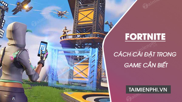 cac cai dat can chu y trong fortnite