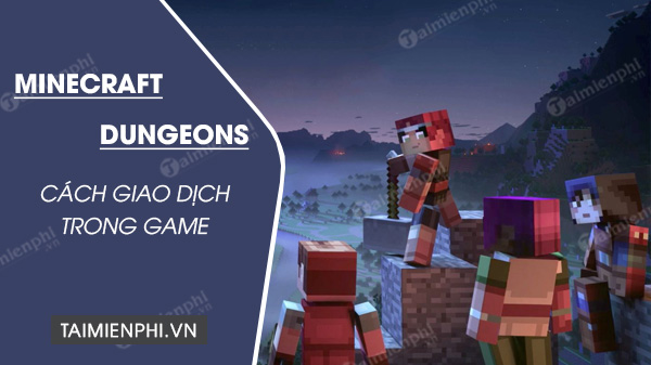 cach giao dich trong minecraft dungeons don gian