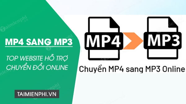 top website ho tro chuyen doi tu mp4 sang mp3 tot nhat