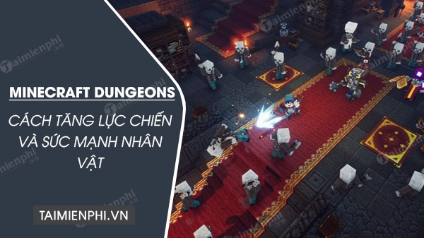 cach tang suc manh va luc chien cho nhan vat trong minecraft dungeons