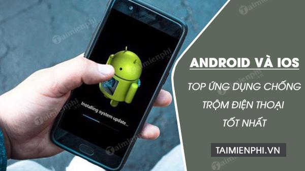 top phan mem chong trom cho android tot nhat