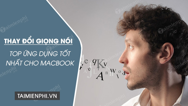 top ung dung thay doi giong noi cho macbook tot nhat