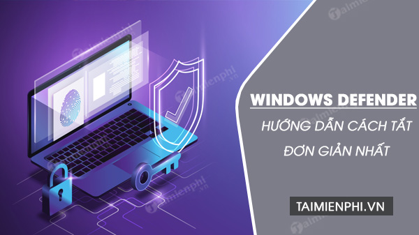 Cách tắt Windows Defender trên Windows 10