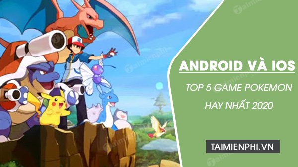 top 5 game pokemon hay nhat tren dien thoai android va ios