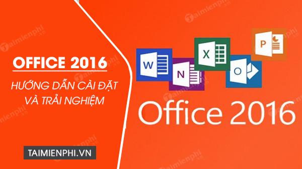 Cách cài Office 2016 trên máy tính, laptop mới nhất của Microsoft