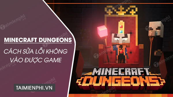 cach sua loi khong vao duoc game minecraft dungeons